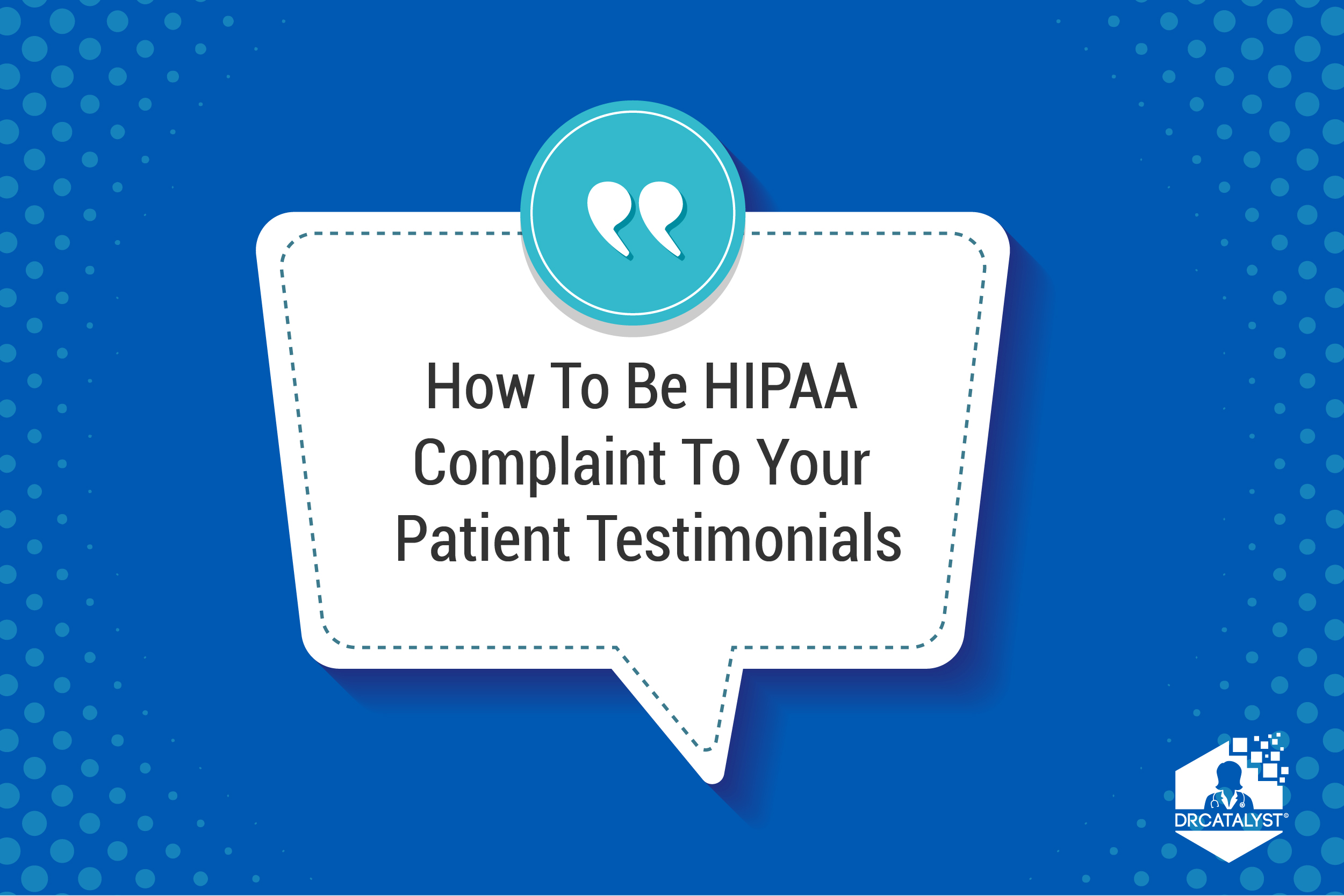How To Be HIPAA Compliant With Your Patient Testimonials